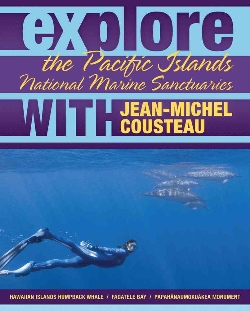 Explore the Pacific Islands National Marine Sanctuaries With Jean-michel Cousteau By Cousteau, Jean-Michel/ Earle, Sylvia/ Mcguire, Maia
