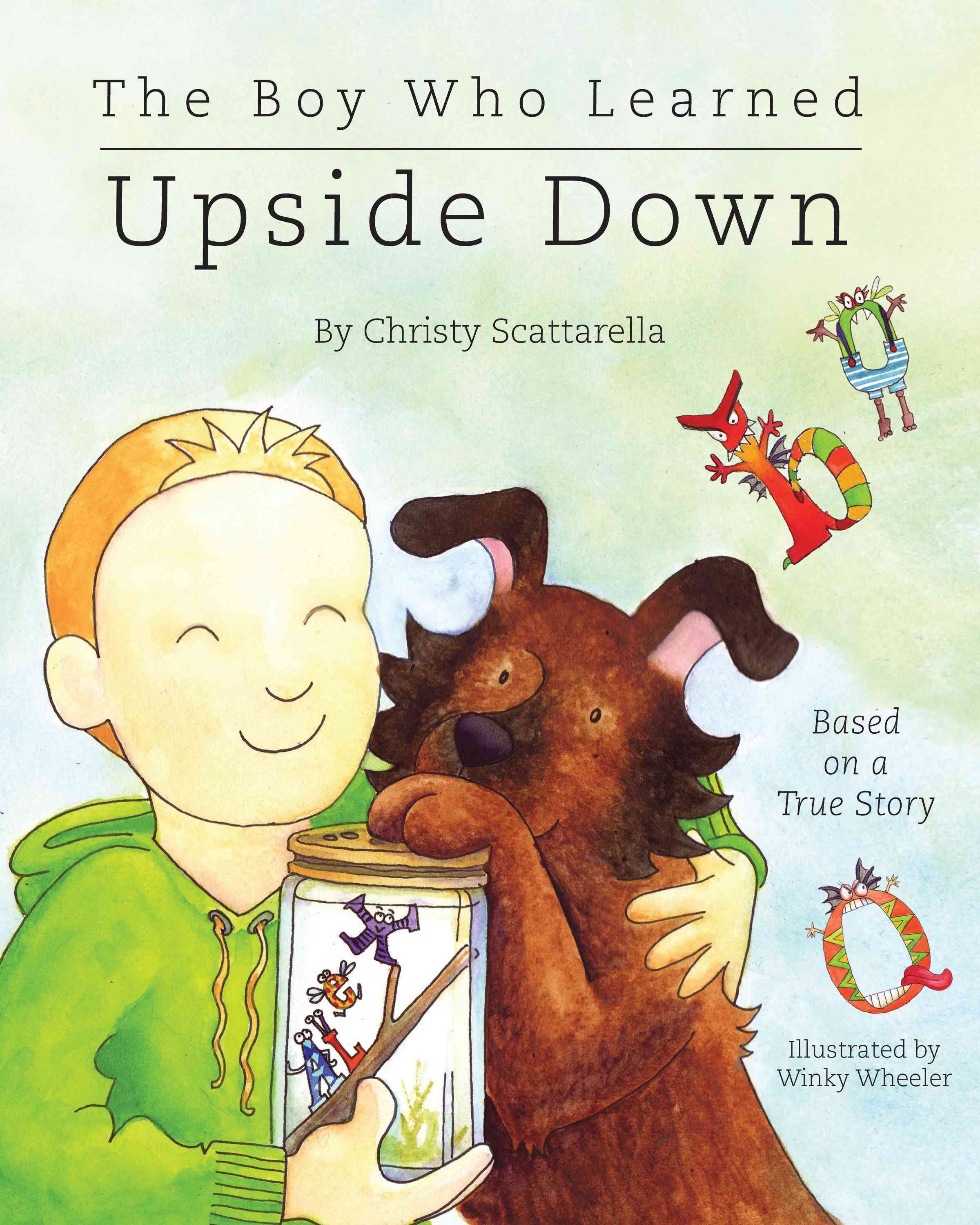 The Boy Who Learned Upside Down By Wheeler, Winky (ILT)/ Scattarella, Christy
